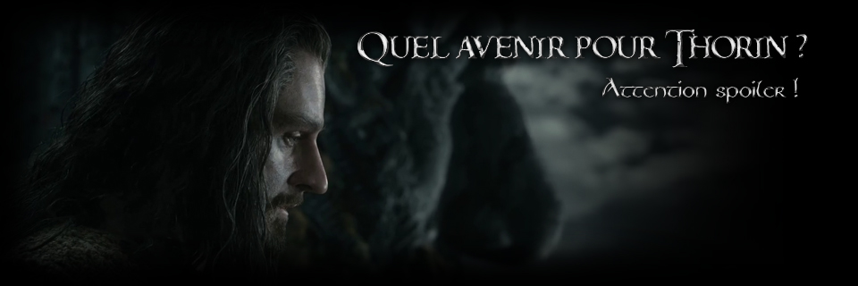 Quel avenir pour Thorin ? *Attention spoiler !*