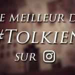 Le meilleur de #Tolkien sur Instagram [semaine 01]